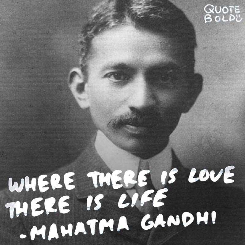 """life quotes - Mahatma Gandhi """"Where there is love there is life."""""""