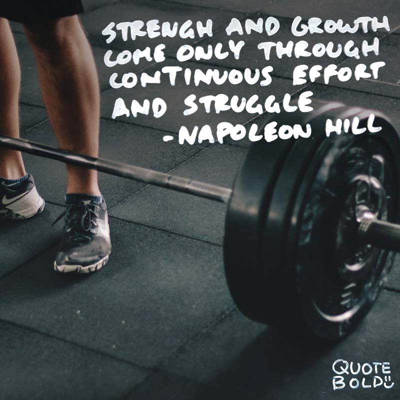 "Inspirational Quotes Life Struggles Napoleon Hill ""Strength and growth come only through continuous effort and struggle."""