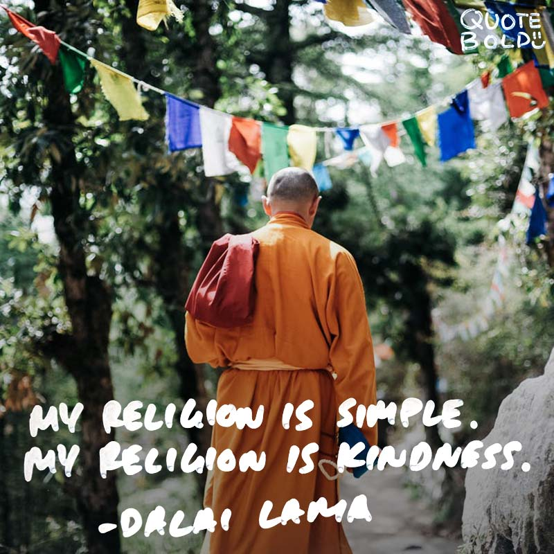 """""""My religion is very simple. My religion is kindness."""" quotes - daila lama"""