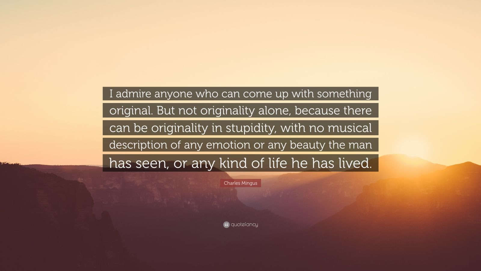 Charles Mingus Quote I Admire Anyone Who Can Come Up With Something Original But Not