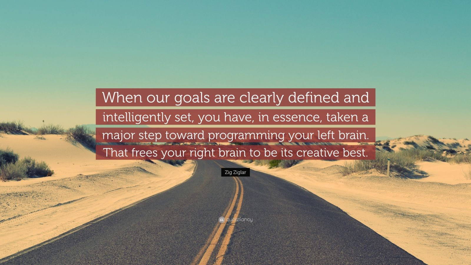 Zig Ziglar Quote When Our Goals Are Clearly Defined And