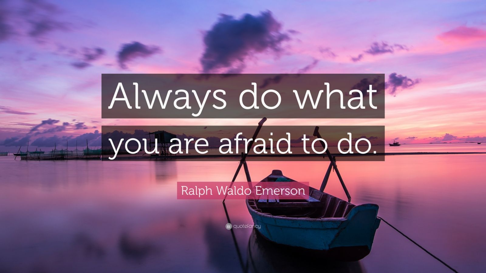 Ralph Waldo Emerson Quote Always Do What You Are Afraid