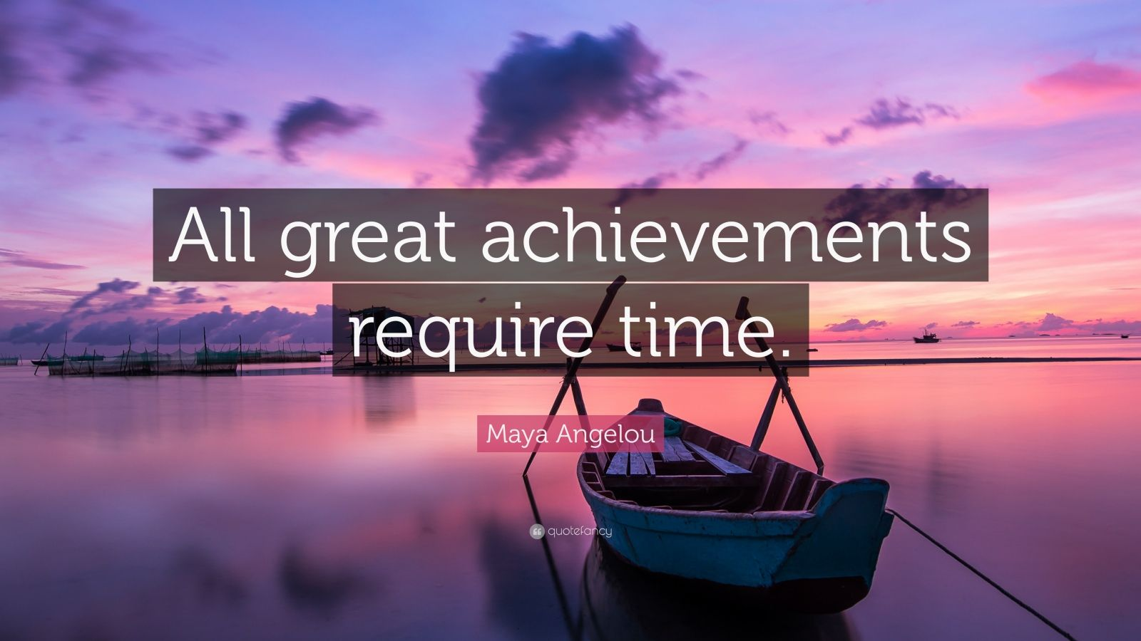 Maya Angelou Quote All Great Achievements Require Time 24 Wallpapers Quotefancy