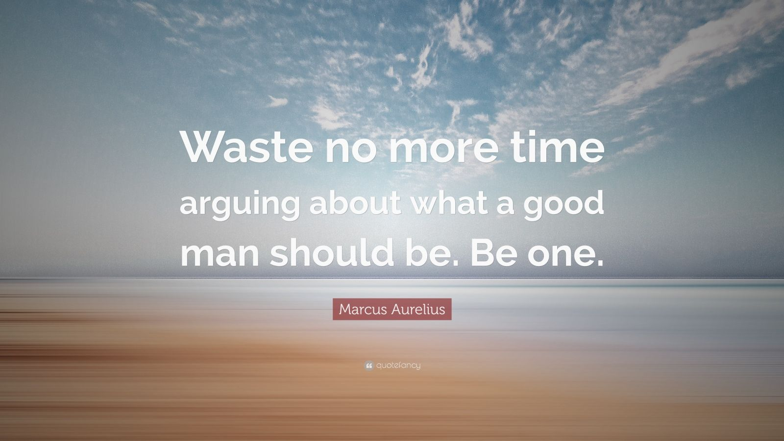 Good One More Time About What Arguing Man Should Be Be Aurelius Waste Marcus No