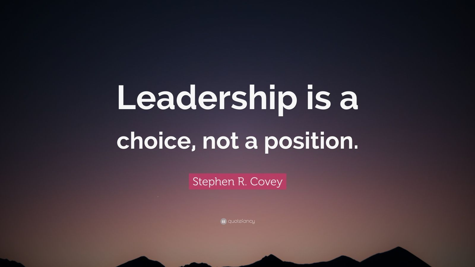 Stephen R Covey Quote Leadership Is A Choice Not A