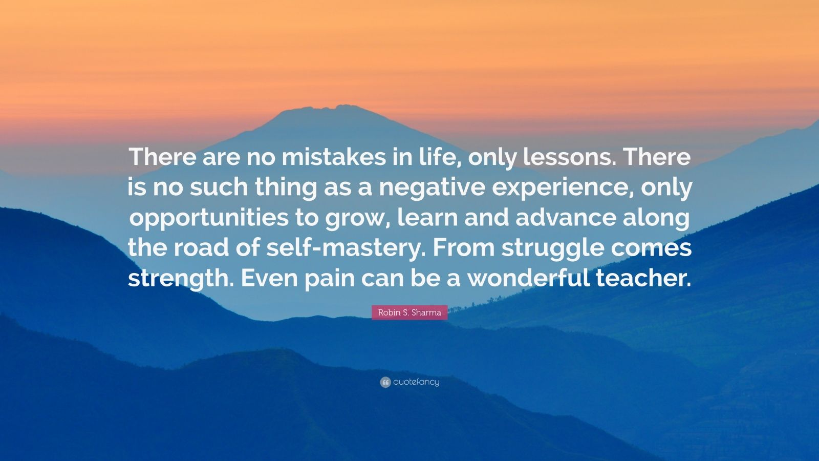 Robin S Sharma Quote There Are No Mistakes In Life
