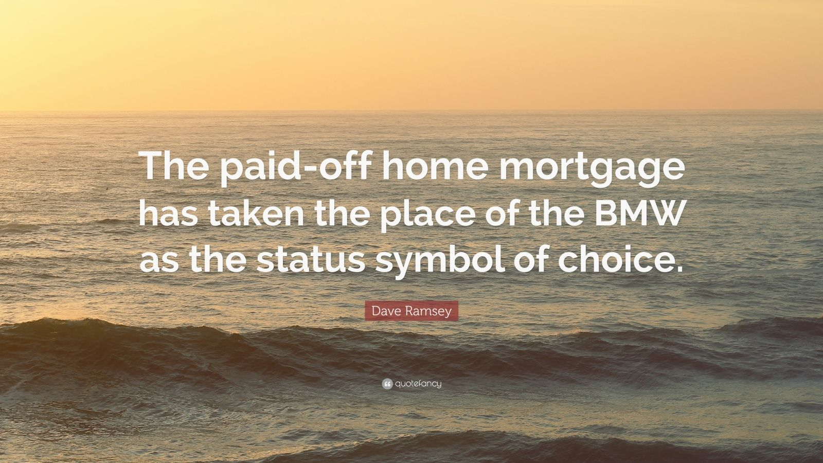 Dave Ramsey Quote The Paid Off Home Mortgage Has Taken
