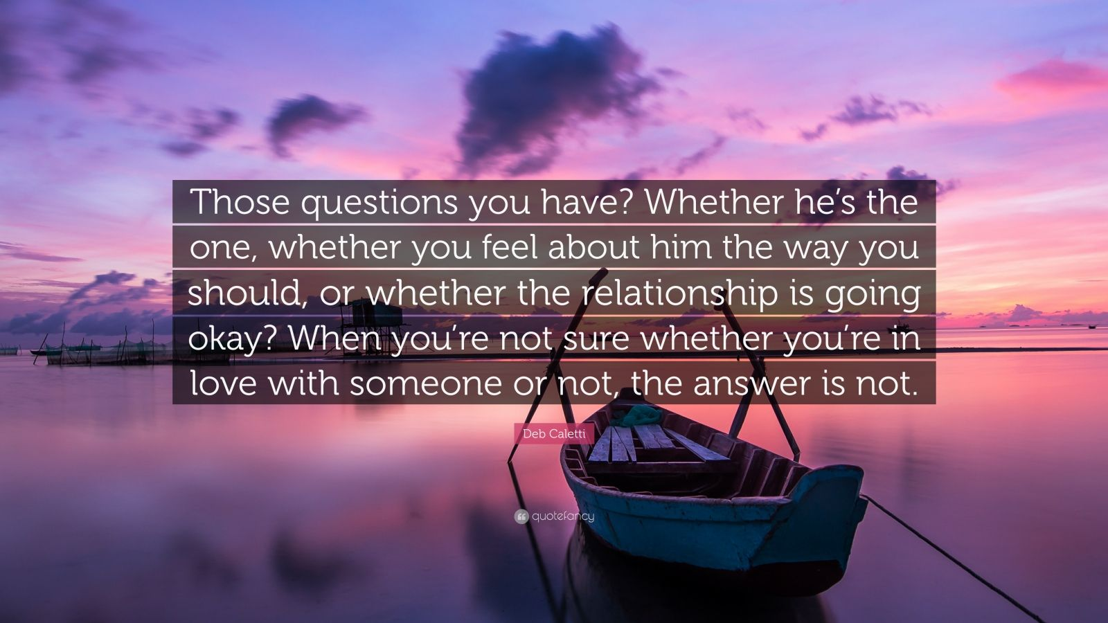 Deb Caletti Quote Those Questions You Have Whether He S The One Whether You Feel About Him