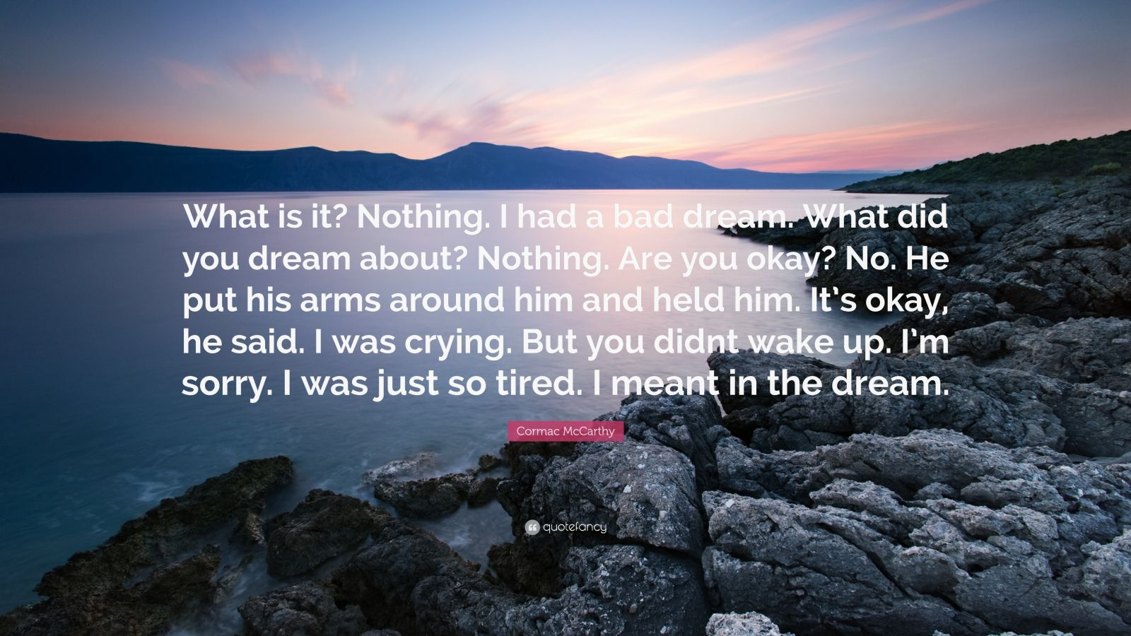 Cormac Mccarthy Quote What Is It Nothing I Had A Bad