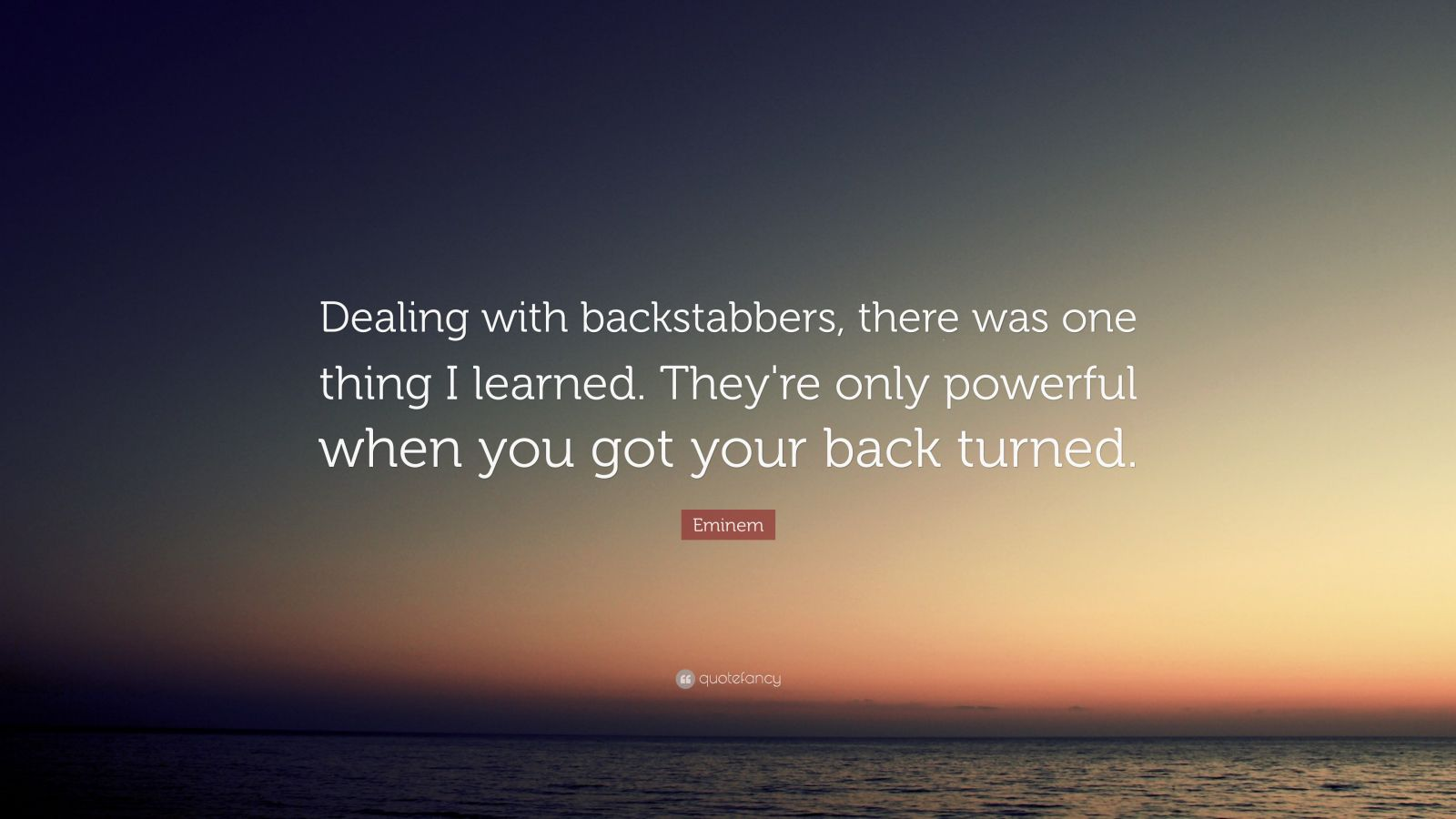 Eminem Quote Dealing With Backstabbers There Was One Thing I Learned They Re Only Powerful
