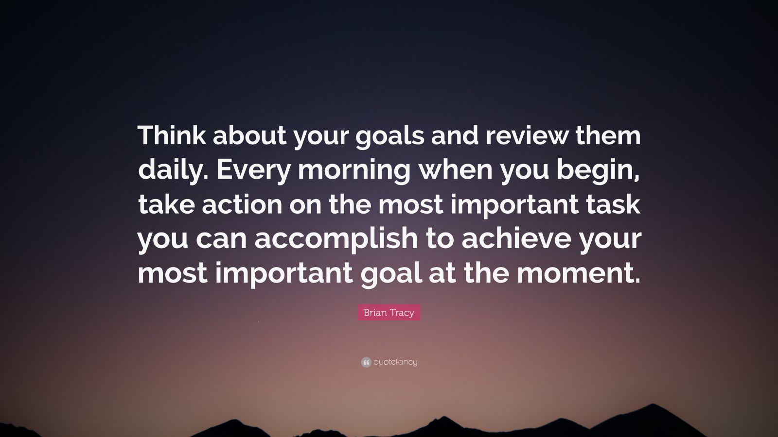 Brian Tracy Quote Think About Your Goals And Review Them