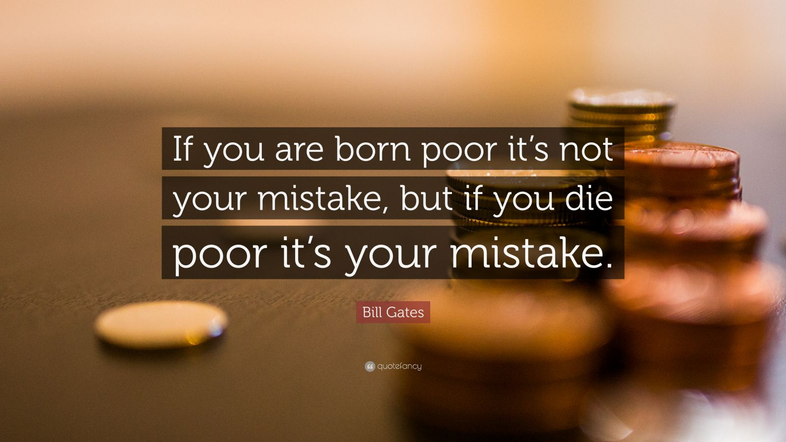 Bill Gates Quote If You Are Born Poor Its Not Your