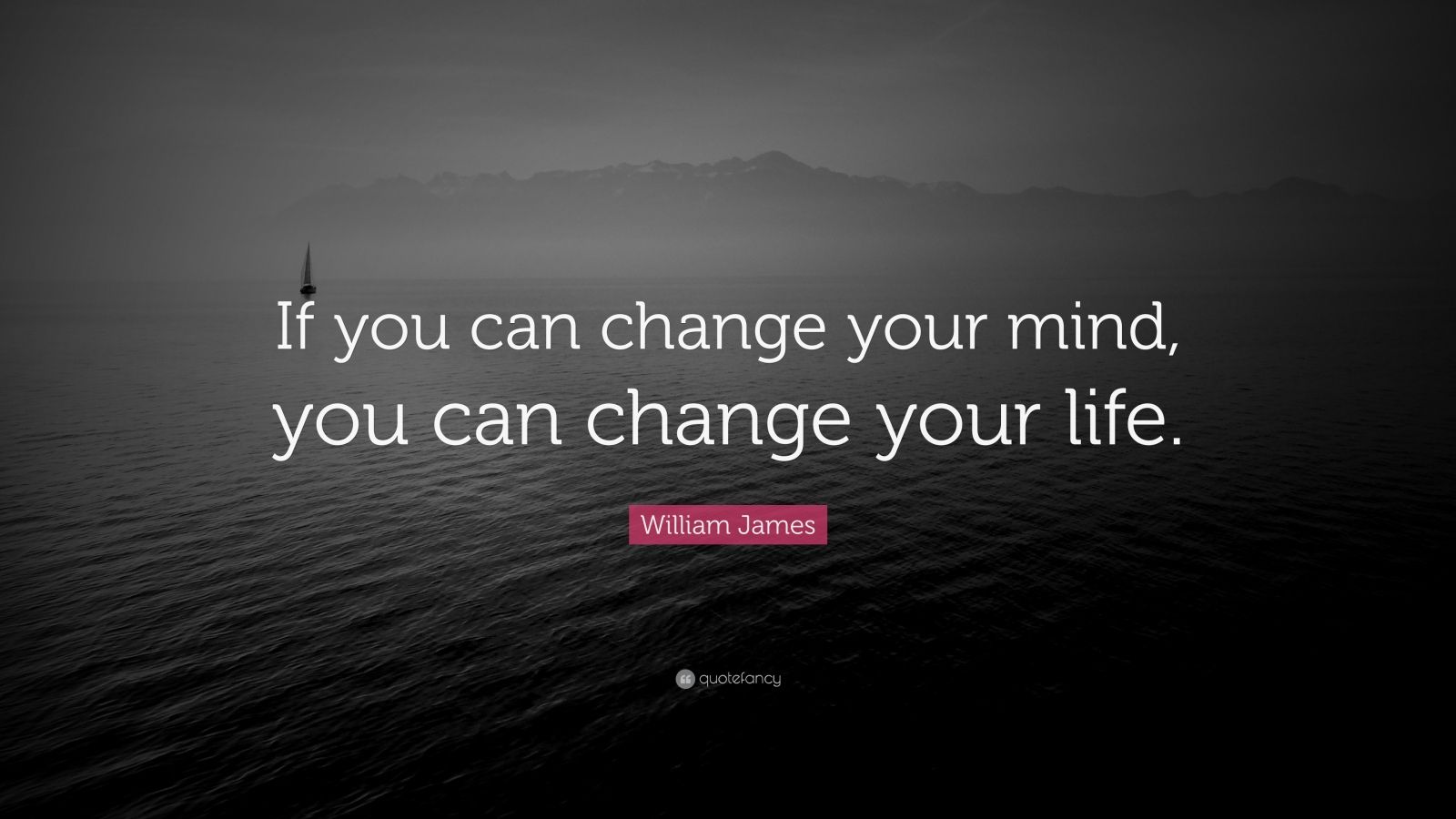 William James Quote If You Can Change Your Mind You Can