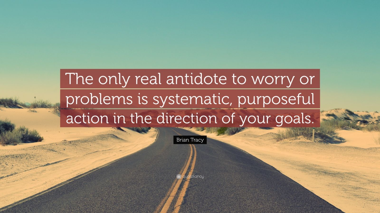 Brian Tracy Quote The Only Real Antidote To Worry Or