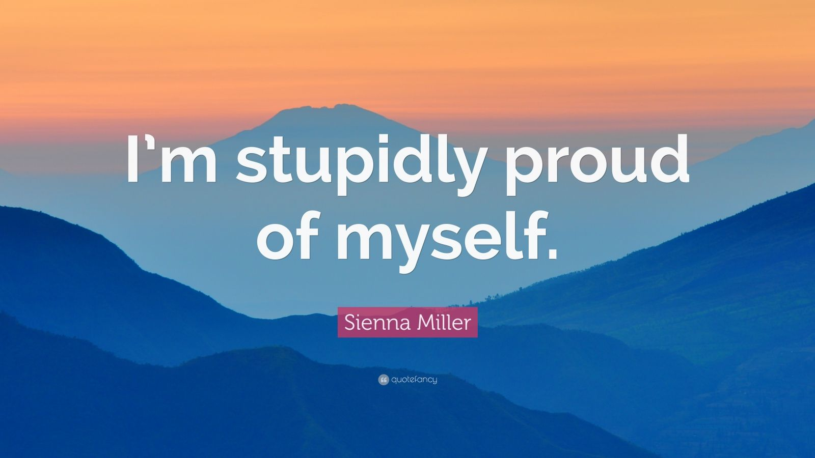 Sienna Miller Quote I M Stupidly Proud Of Myself 10