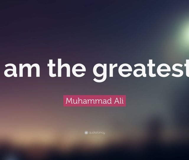 Muhammad Ali Quote I Am The Greatest  Wallpapers