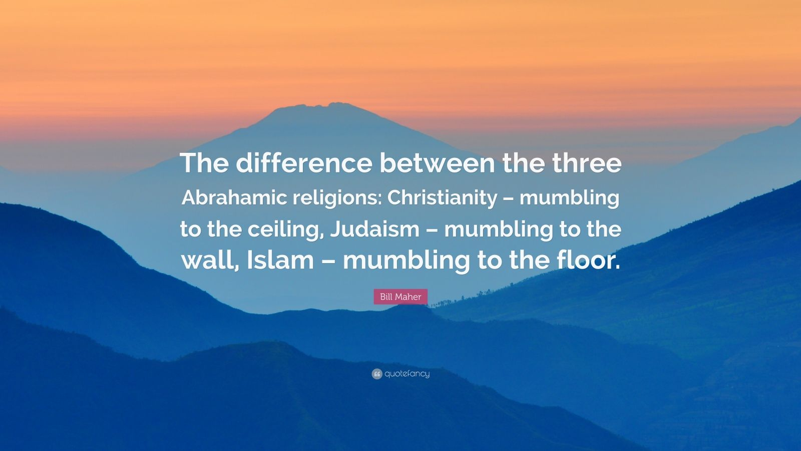 Bill Maher Quote The Difference Between The Three Abrahamic Religions Christianity Mumbling