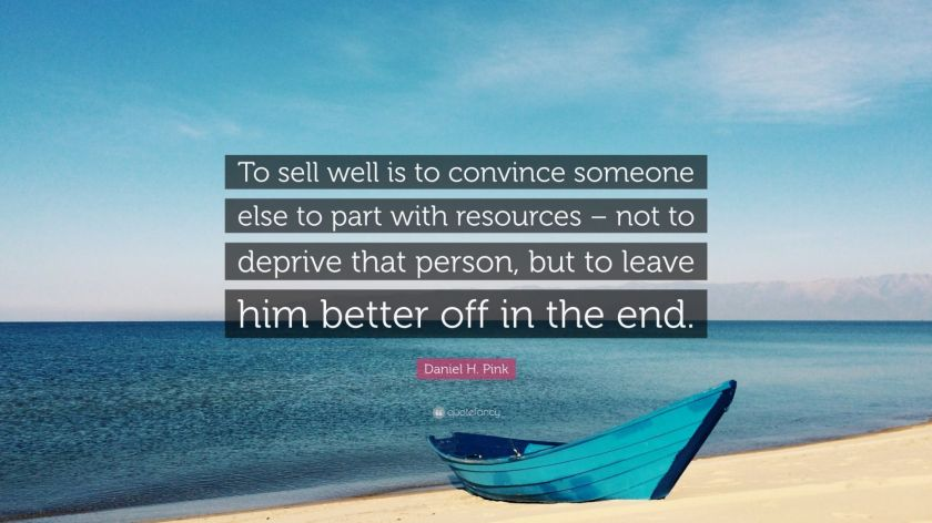 "Daniel H. Pink Quote: ""To sell well is to convince someone else to part with resources – not to deprive that person, but to leave him better off in the end."""