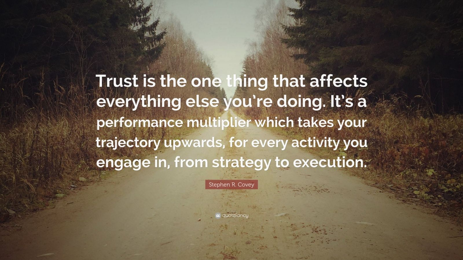 Stephen R Covey Quote Trust Is The One Thing That