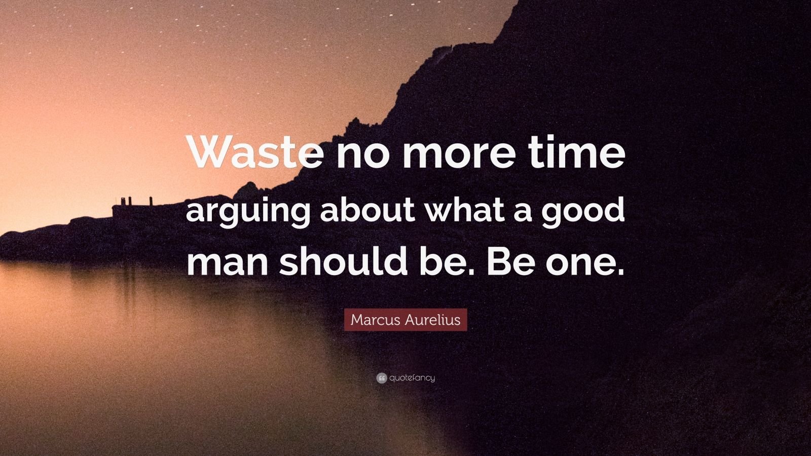 Be Should Marcus No Arguing Time About More One What Waste Good Be Man Aurelius