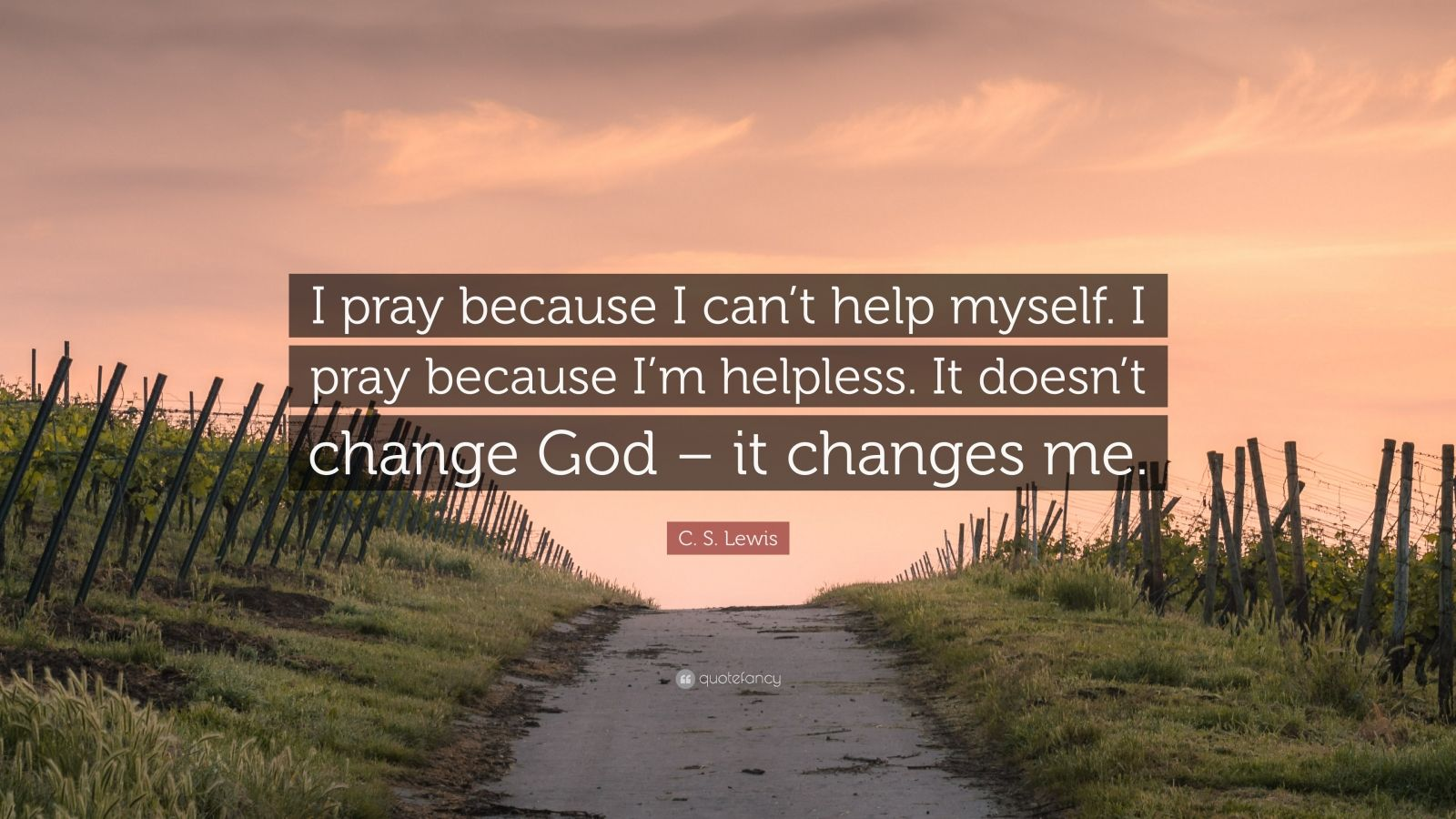 C S Lewis Quote I Pray Because I Can T Help Myself I