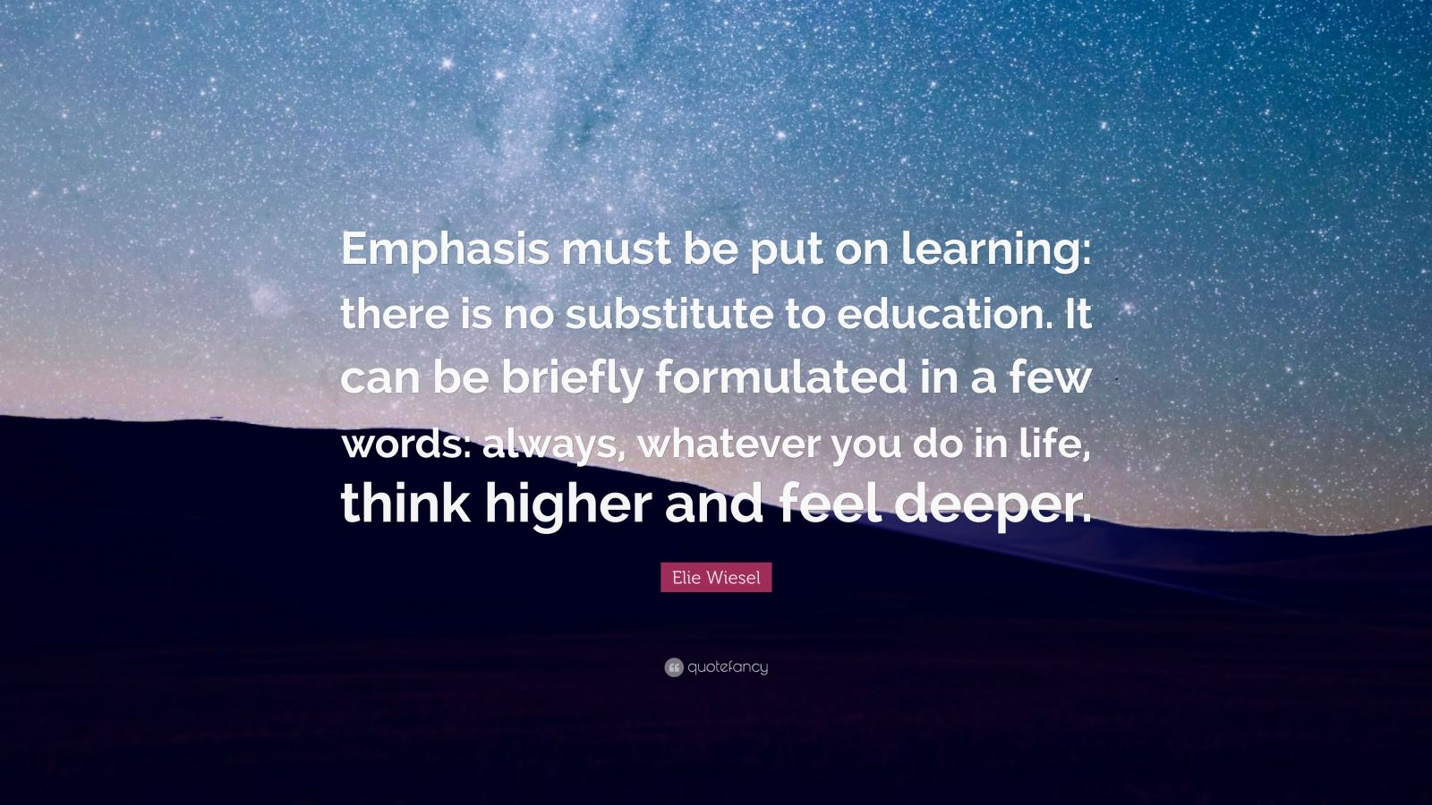 Elie Wiesel Quote Emphasis Must Be Put On Learning