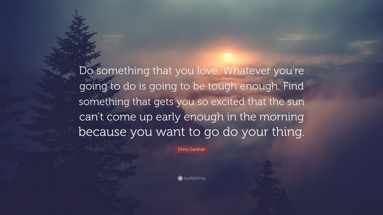 Chris Gardner Quote Do Something That You Love Whatever