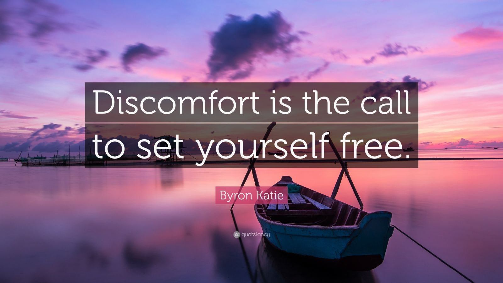 Byron Katie Quote Discomfort Is The Call To Set Yourself