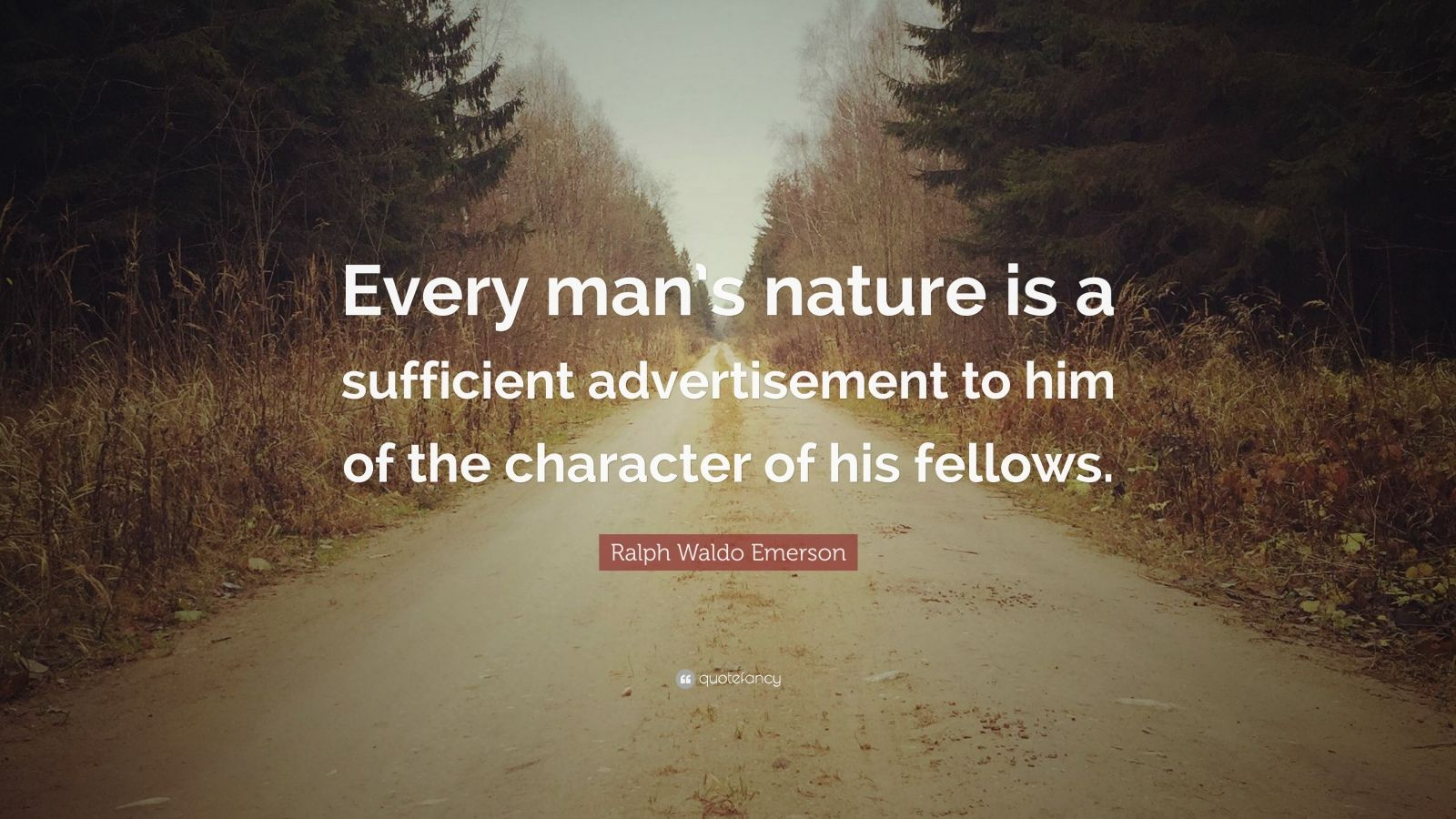 Ralph Waldo Emerson Quote Every Man S Nature Is A