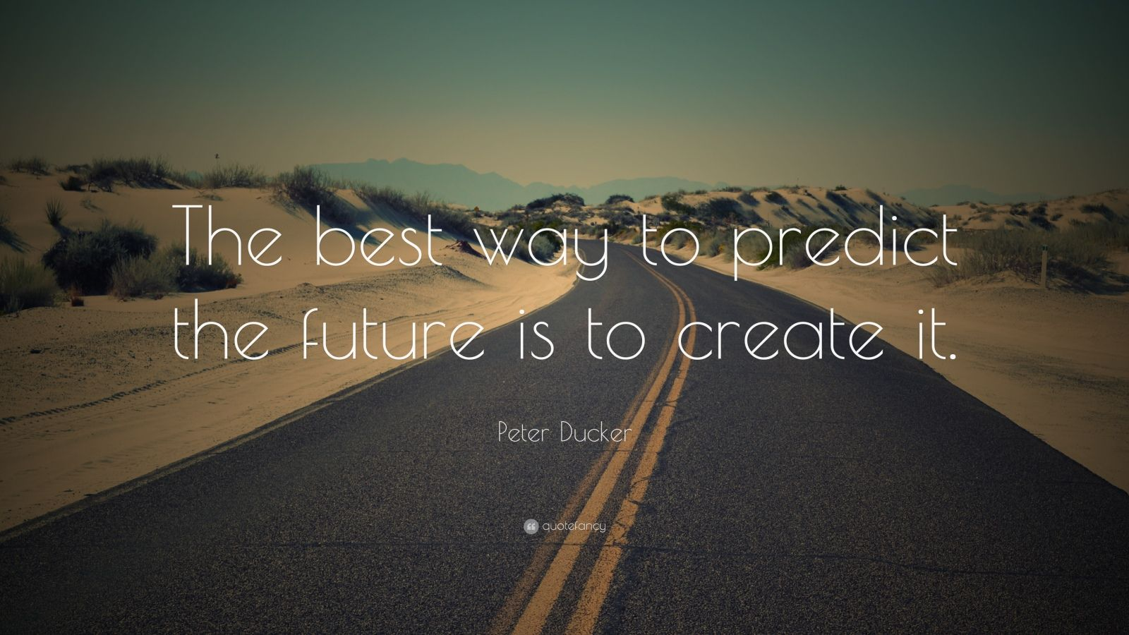 """Peter Ducker Quote: """"The Best Way To Predict The Future Is"""