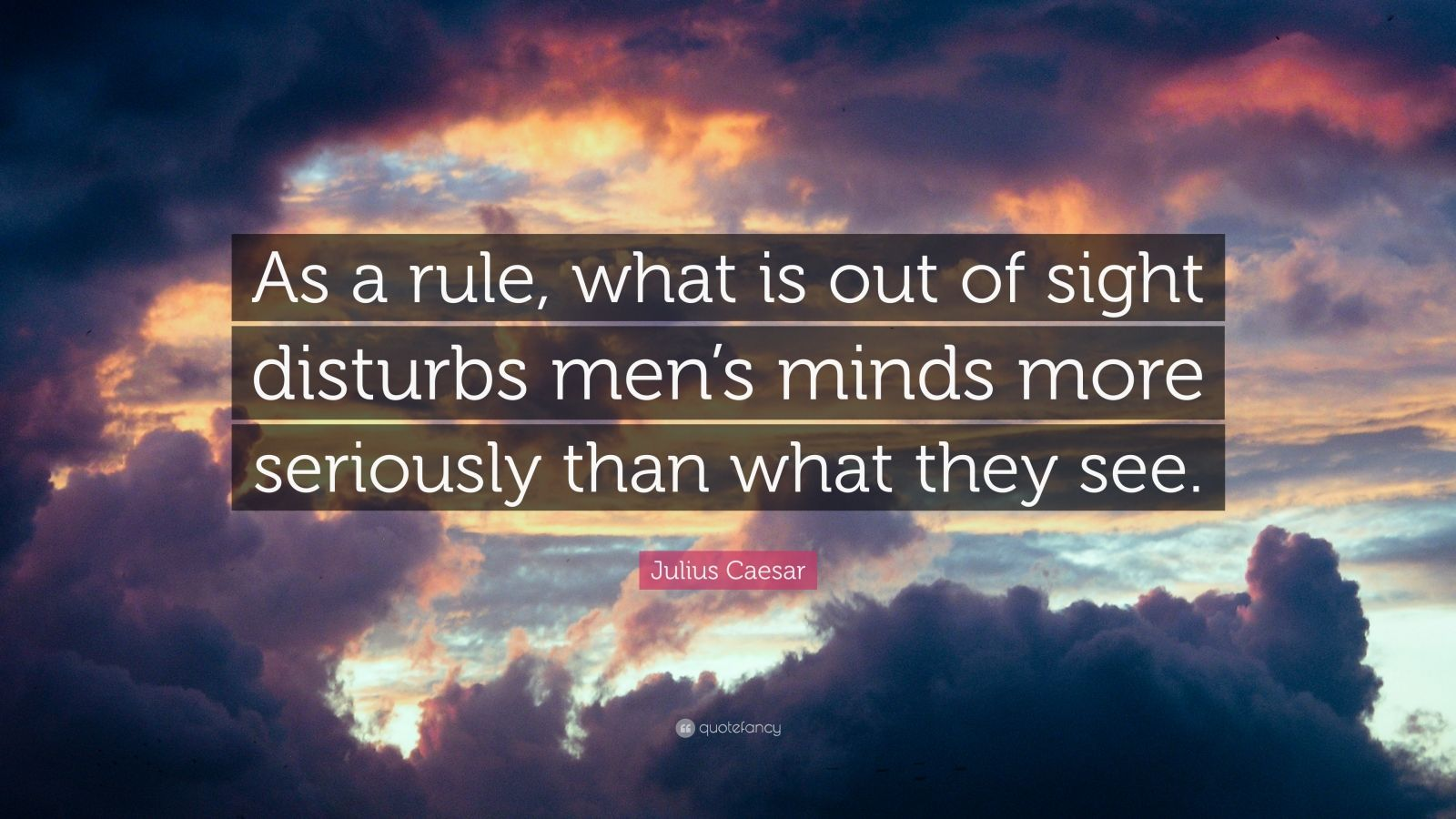 Julius Caesar Quote As A Rule What Is Out Of Sight