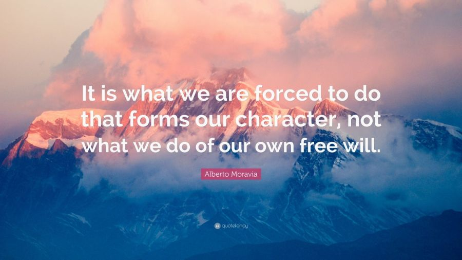 Alberto Moravia Quote     It is what we are forced to do that forms     Alberto Moravia Quote     It is what we are forced to do that forms our