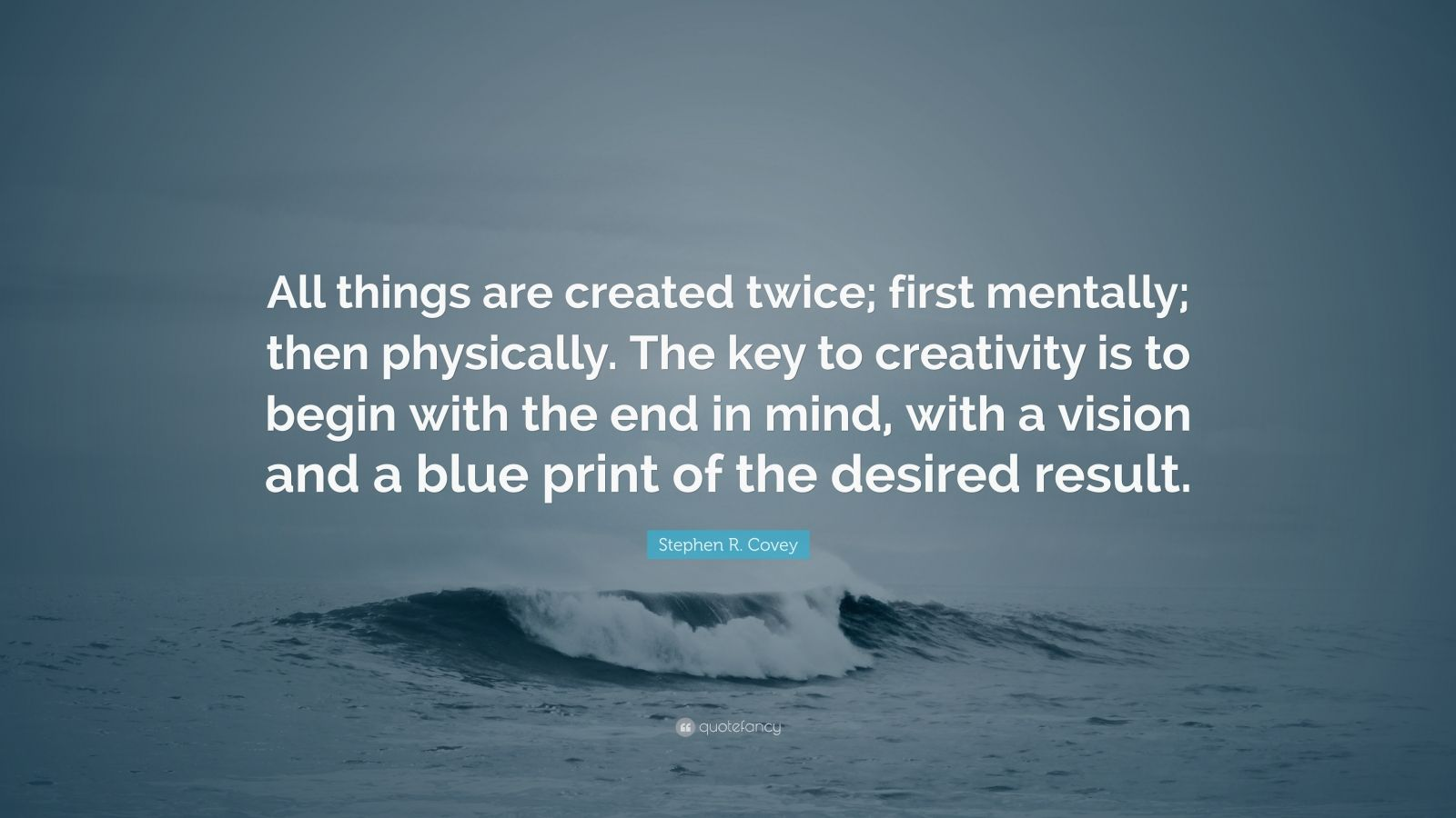 Stephen R Covey Quote All Things Are Created Twice
