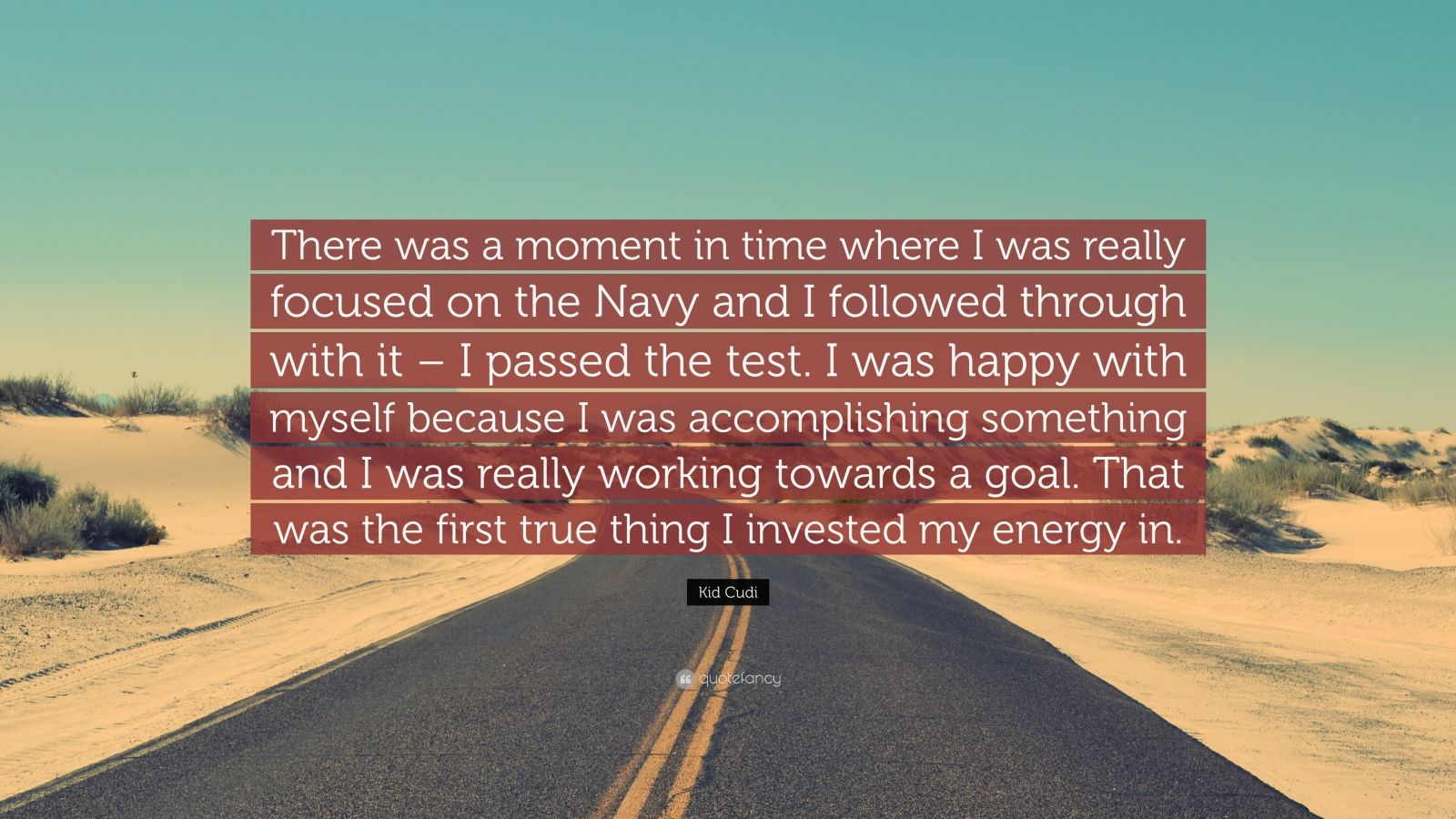 Kid Cudi Quote There Was A Moment In Time Where I Was Really Focused On The Navy And I