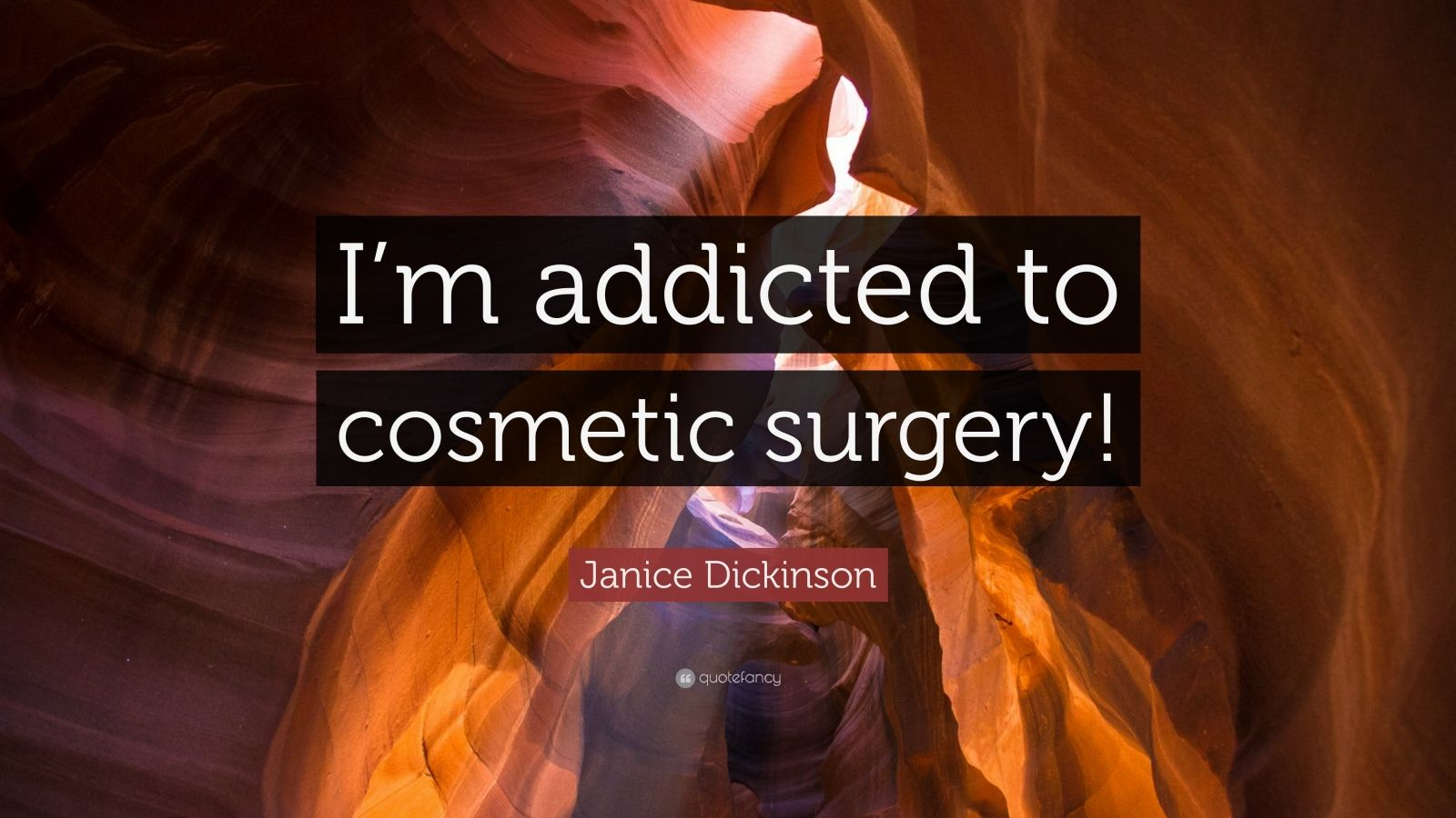 Janice Dickinson Quote I M Addicted To Cosmetic Surgery