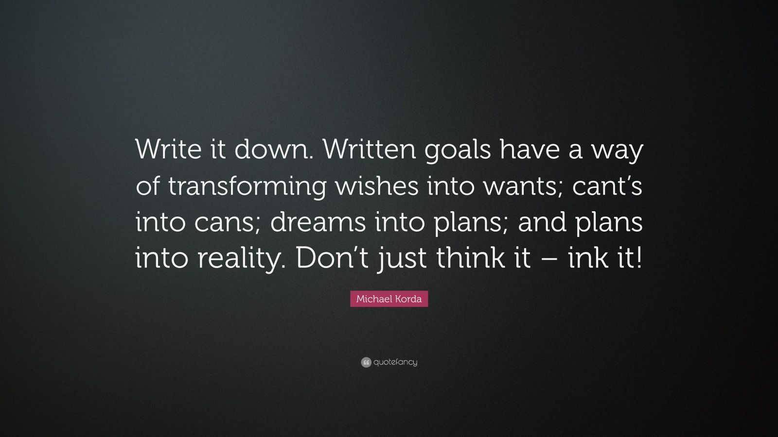 Michael Korda Quote Write It Down Written Goals Have A