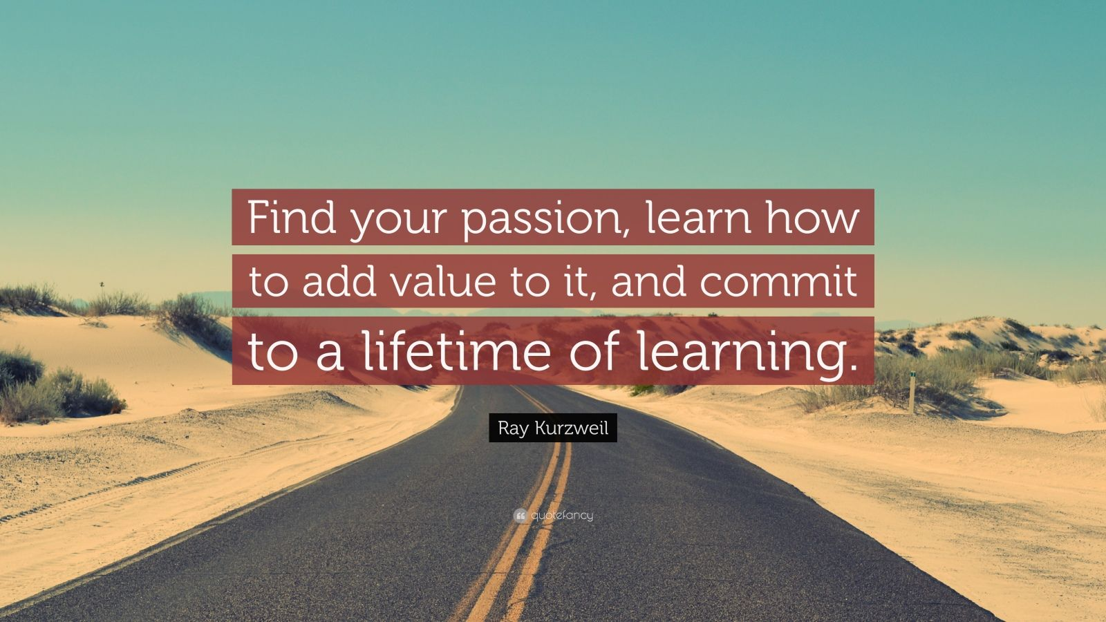 Ray Kurzweil Quote Find Your Passion Learn How To Add