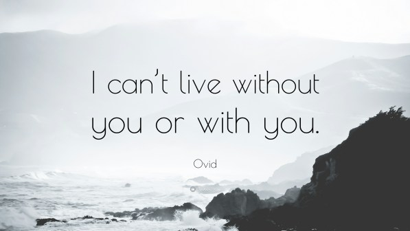"Ovid Quote: ""I can't live without you or with you."" (12 wallpapers ..."