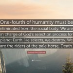 Barbara Marx Hubbard Quote One Fourth Of Humanity Must Be Eliminated From The Social Body We Are In Charge Of God S Selection Process For Planet E 7 Wallpapers Quotefancy