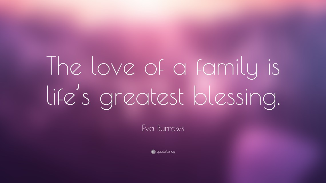 """Download Eva Burrows Quote: """"The love of a family is life's ..."""