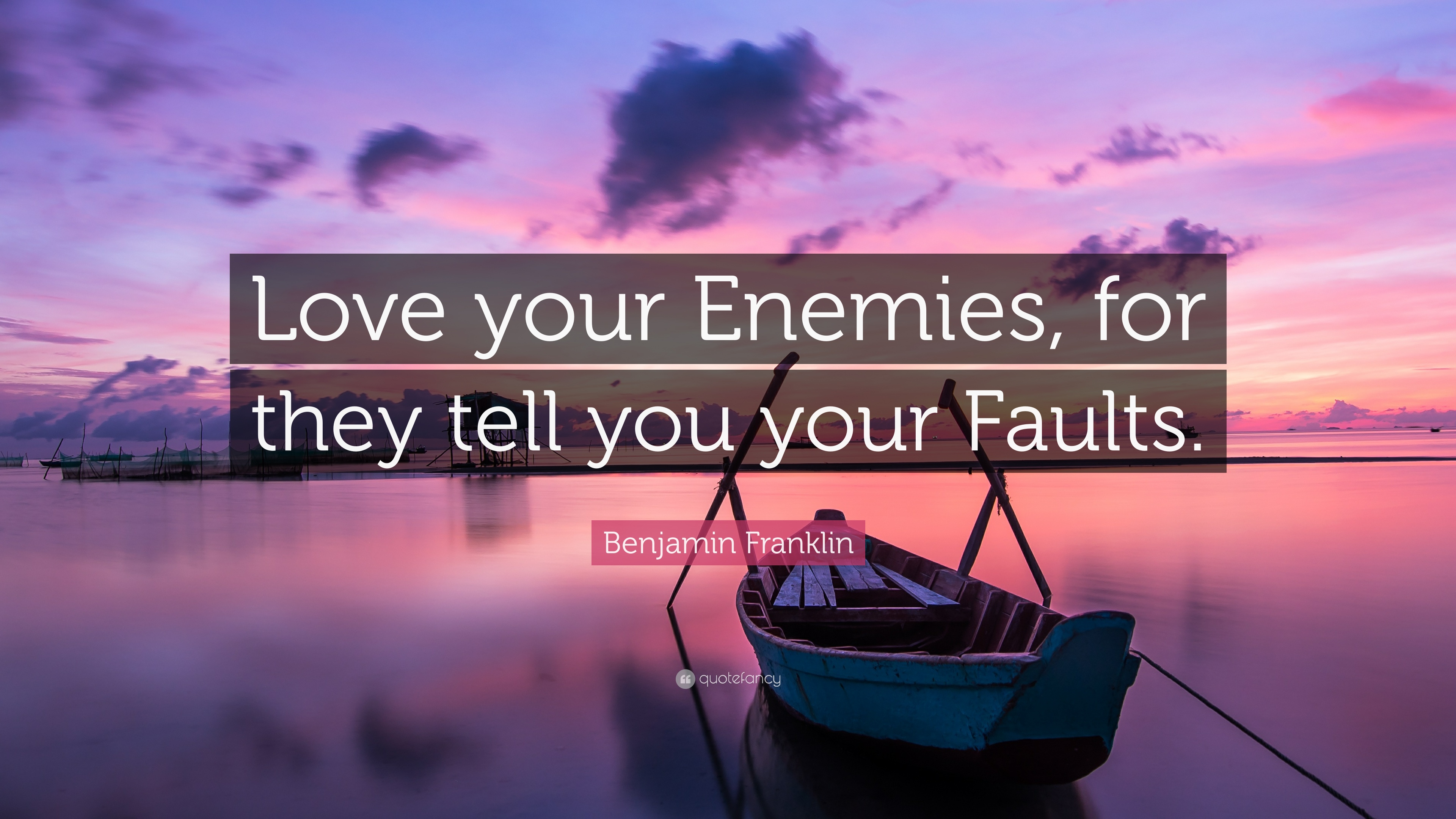 Benjamin Franklin Quote Love Your Enemies For They Tell