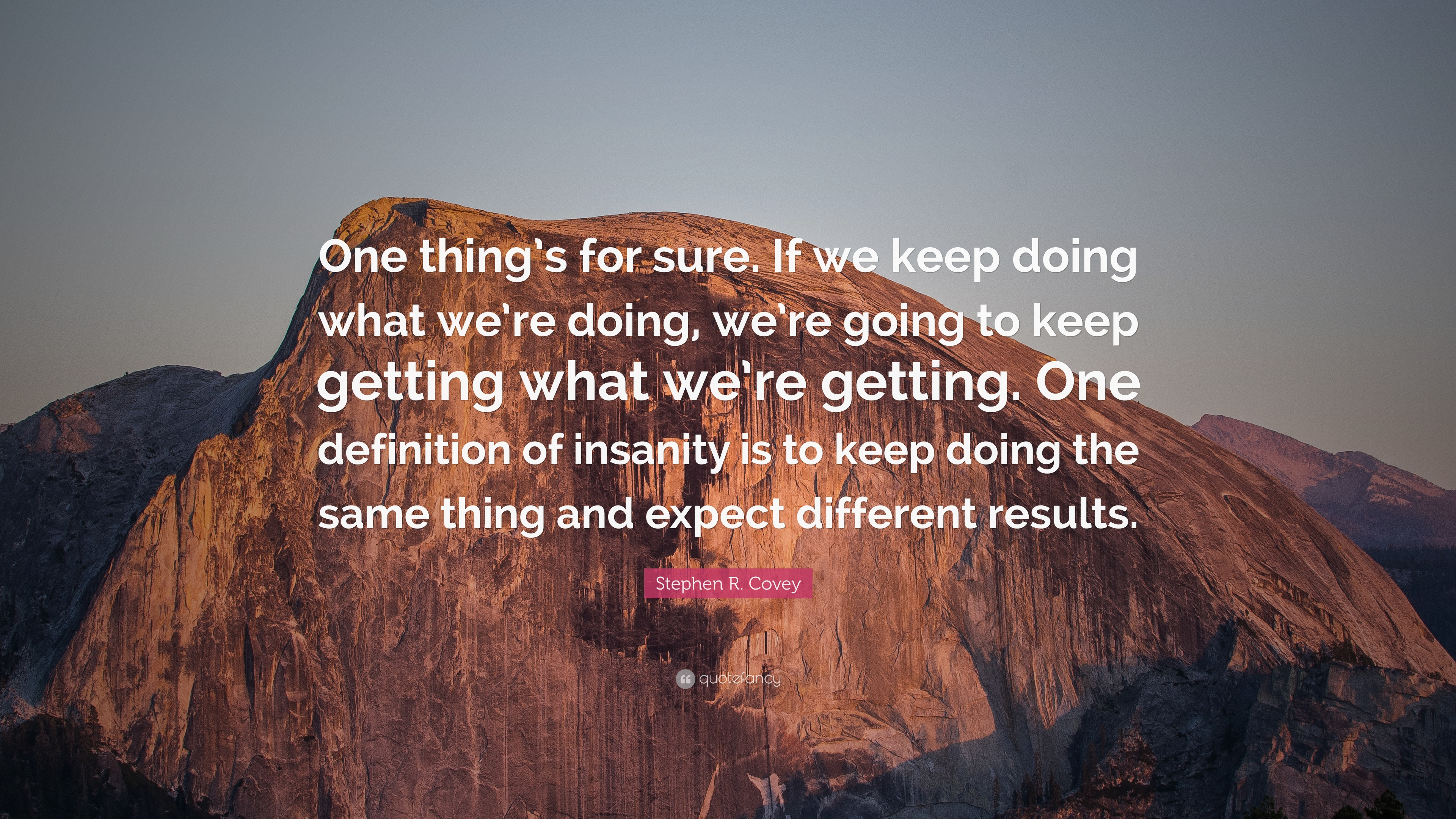 Stephen R Covey Quote One Thing S For Sure If We Keep