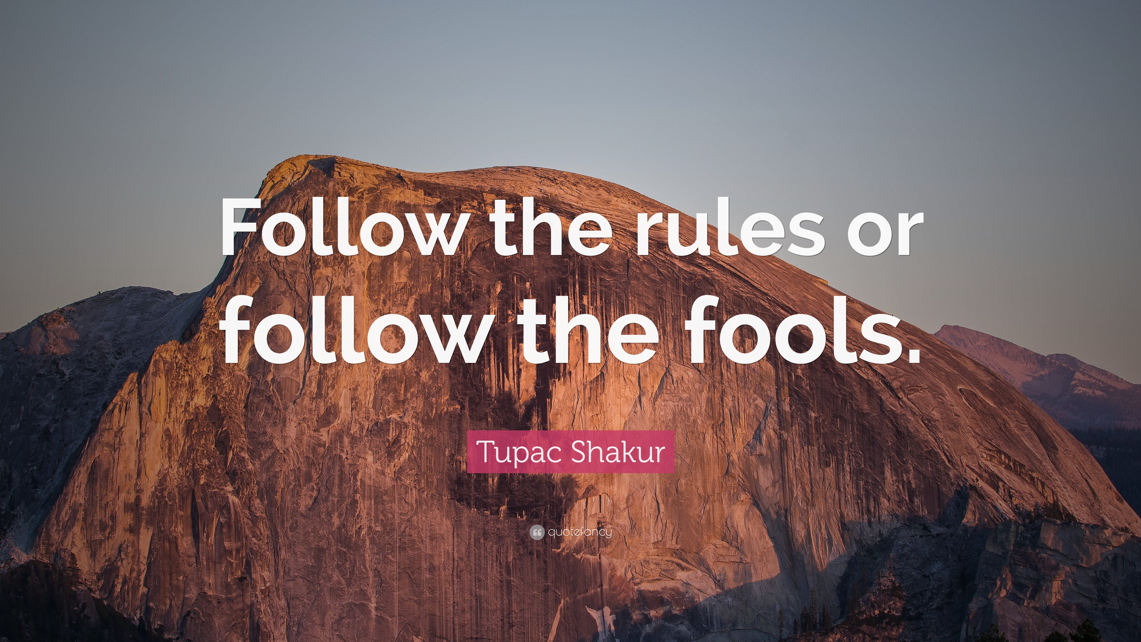 Tupac Shakur Quote Follow The Rules Or Follow The Fools