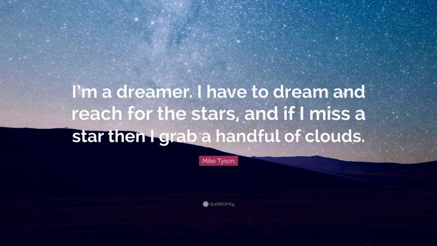 Image result for i'm a dream, i have to dream mike tyson