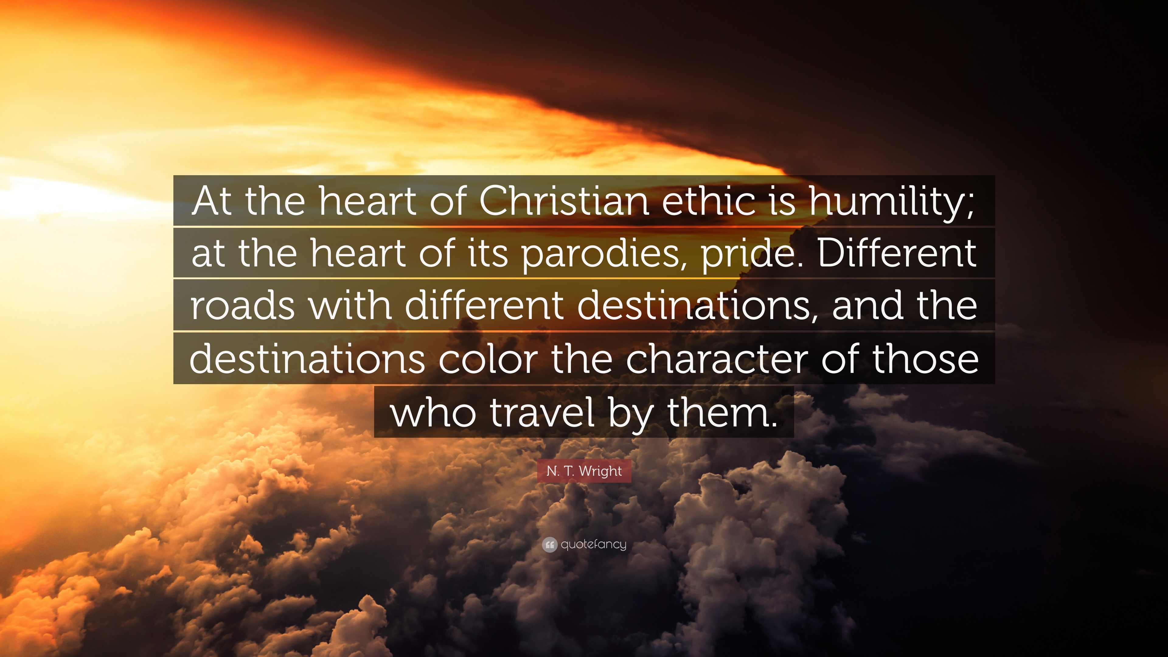 N T Wright Quote At The Heart Of Christian Ethic Is