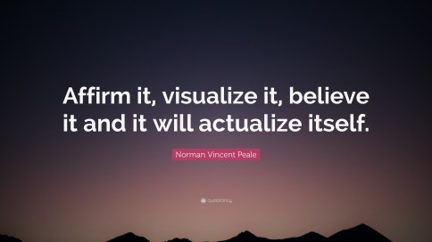 "Norman Vincent Peale Quote: ""Affirm it, visualize it, believe it ..."