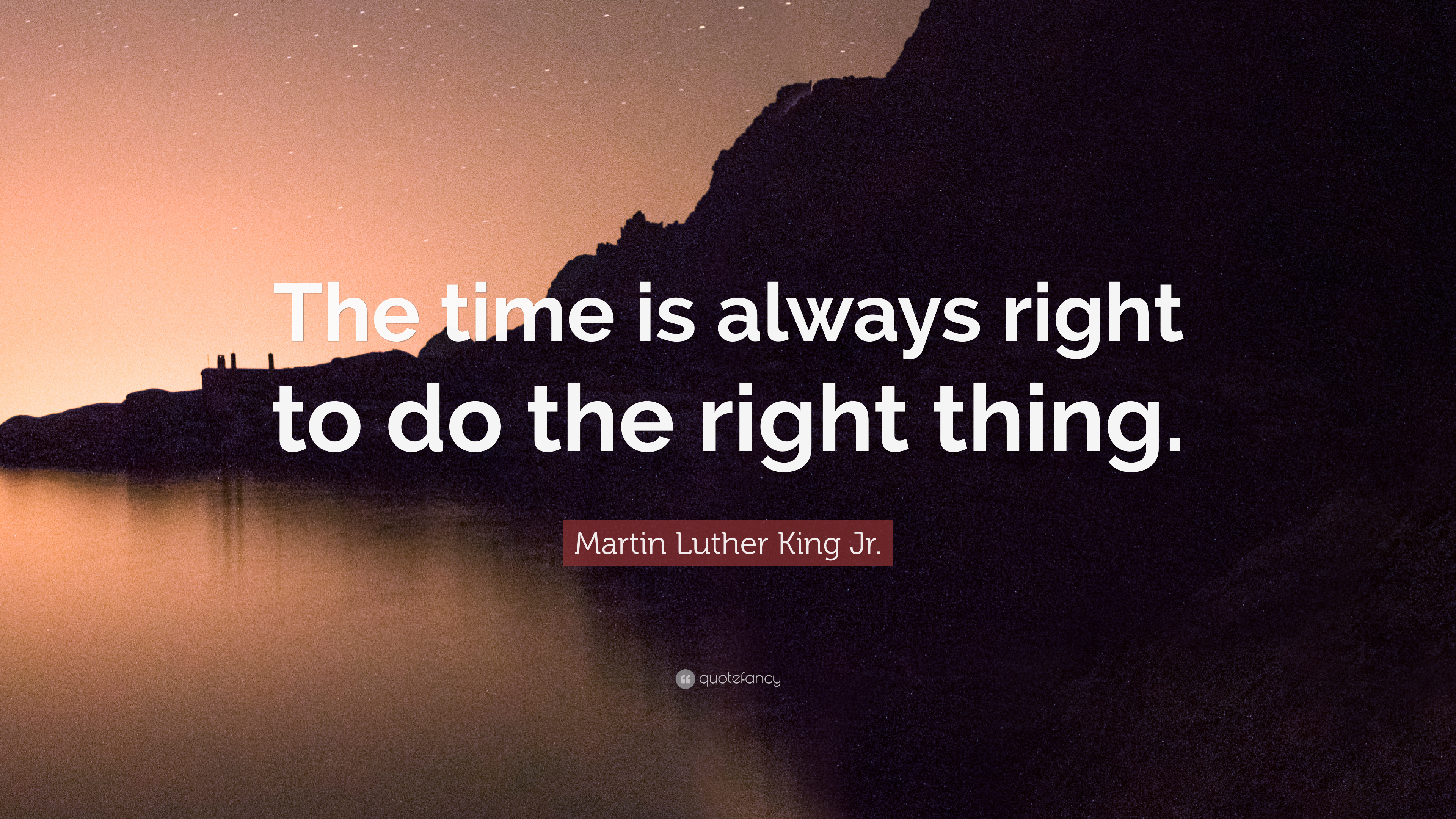Martin Luther King Jr Quote The Time Is Always Right To