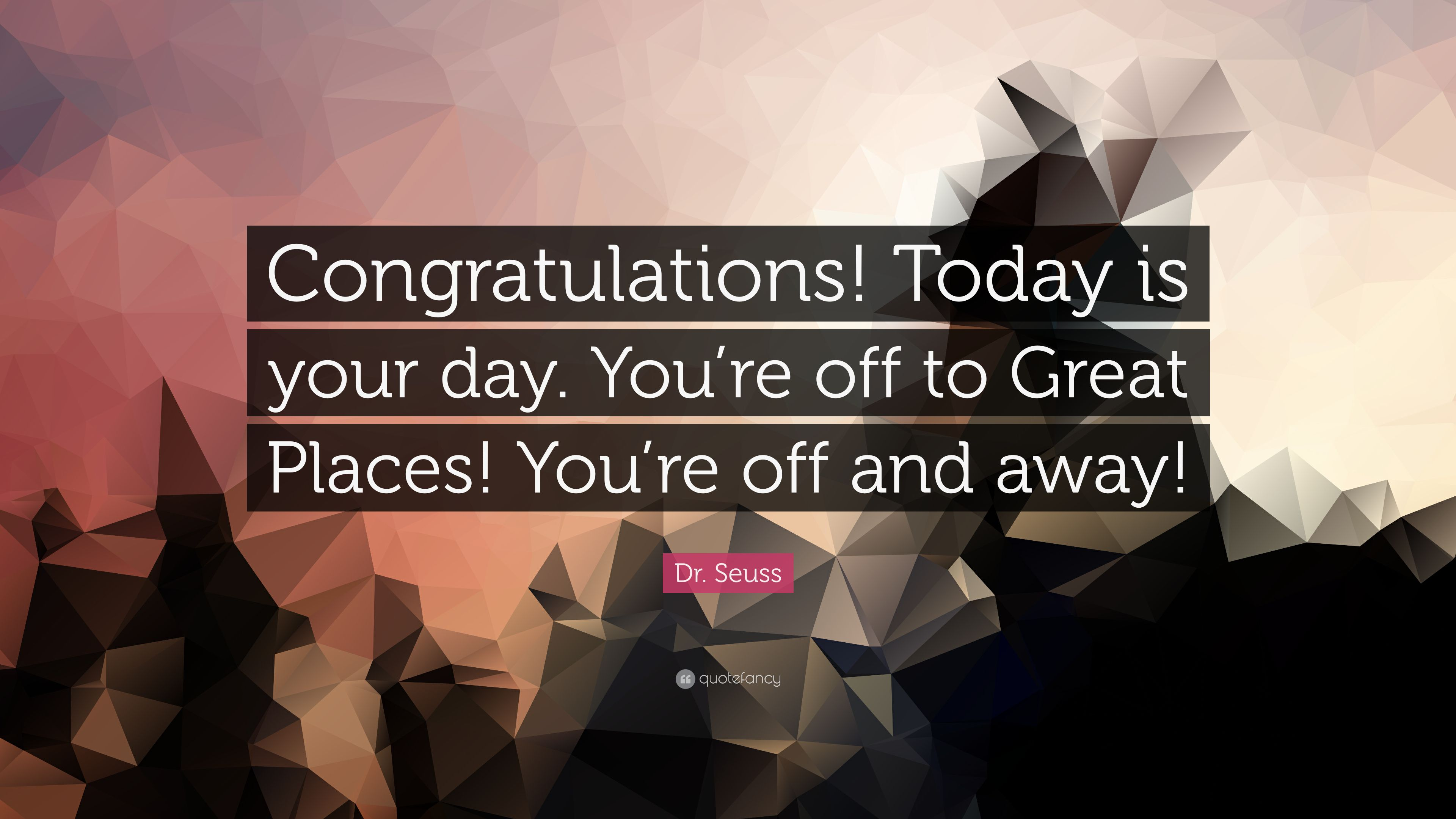 Dr Seuss Quote Congratulations Today Is Your Day You