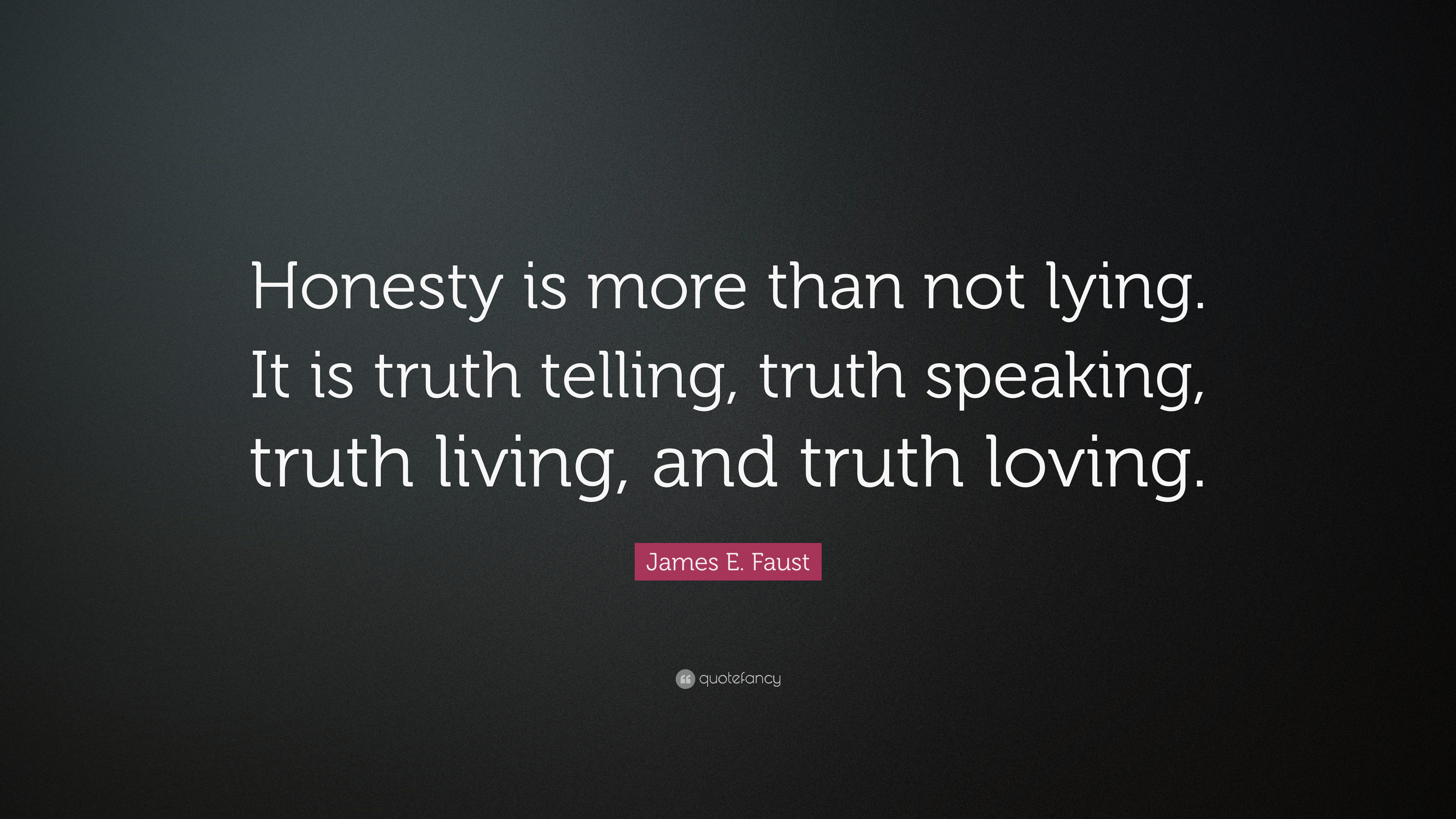 James E Faust Quote Honesty Is More Than Not Lying It