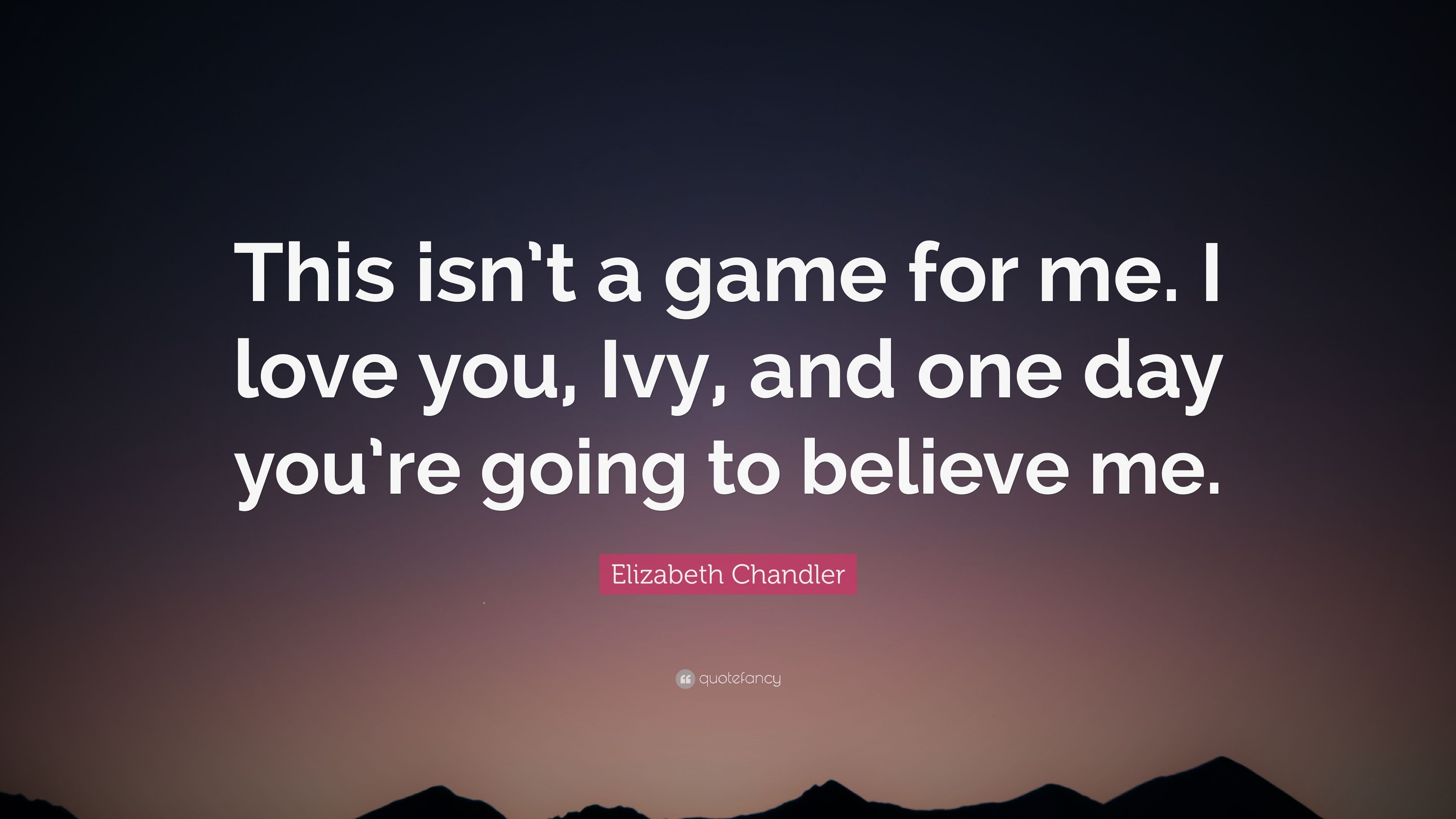 Elizabeth Chandler Quote This Isn T A Game For Me I
